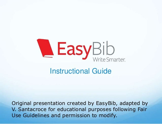 Instructional GuideOriginal presentation created by EasyBib, adapted byV. Santacroce for educational purposes following Fa...