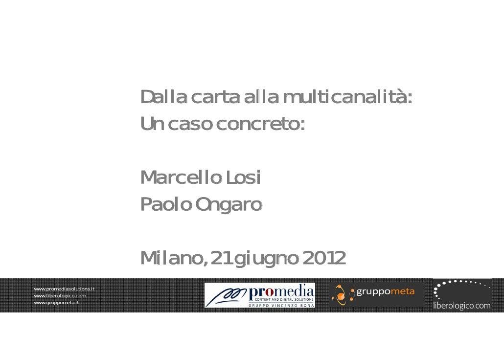 Dalla carta alla multicanalità:                           Un caso concreto:                           Marcello Losi       ...