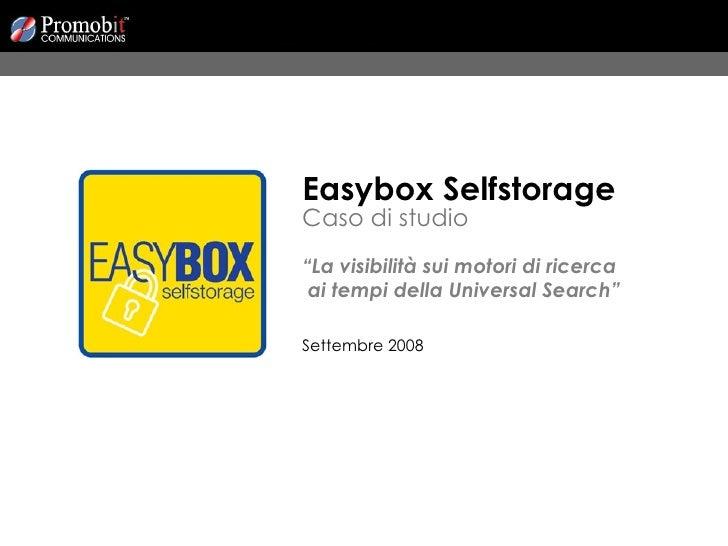 """Easybox Selfstorage Caso di studio """" La visibilità sui motori di ricerca  ai tempi della Universal Search"""" Settembre 2008"""