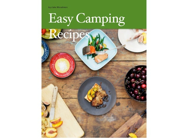 by Jake Woodman Easy Camping Recipes