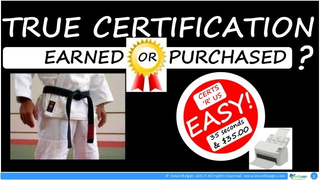 1© SmoothApps 2015 All rights reserved. www.smoothapps.com EARNED PURCHASED TRUE CERTIFICATION ?OR
