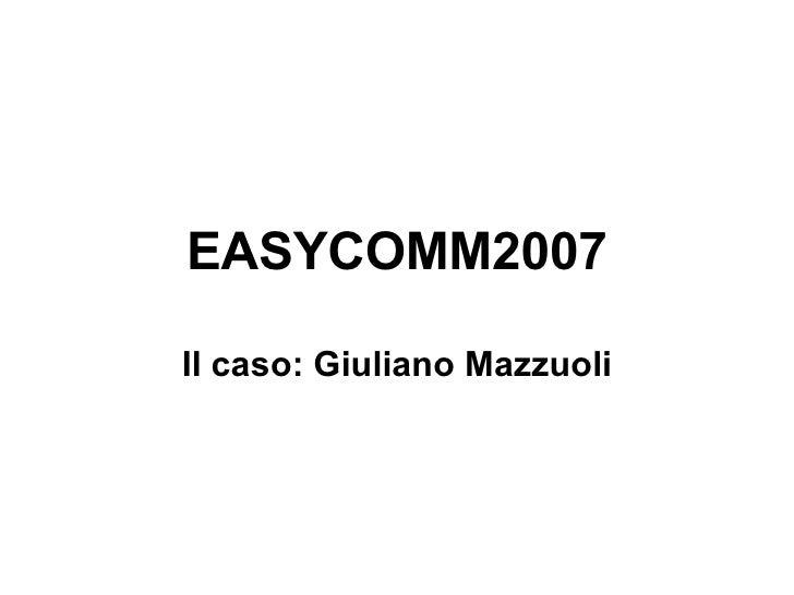 EASYCOMM2007 Il caso: Giuliano Mazzuoli