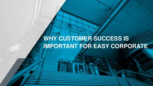 WHY CUSTOMER SUCCESS IS IMPORTANT FOR EASY CORPORATE