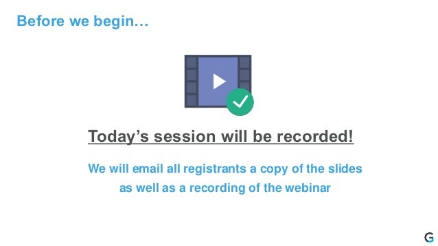 Before we begin… Today's session will be recorded! We will email all registrants a copy of the slides as well as a recordi...