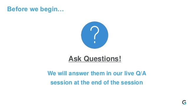 Before we begin… Ask Questions! We will answer them in our live Q/A session at the end of the session