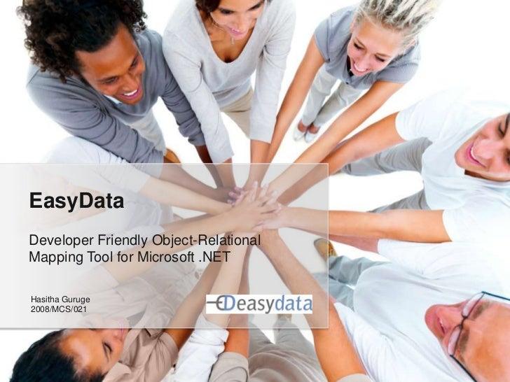 EasyDataDeveloper Friendly Object-RelationalMapping Tool for Microsoft .NETHasitha Guruge2008/MCS/021