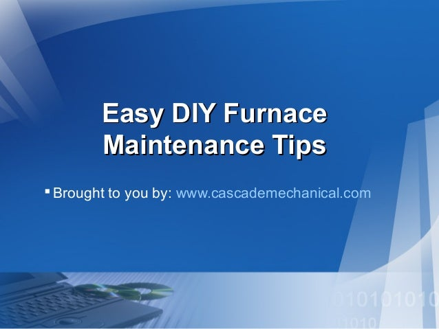Easy DIY Furnace Maintenance Tips  Brought to you by: www.cascademechanical.com
