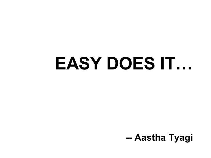 EASY DOES IT… -- Aastha Tyagi