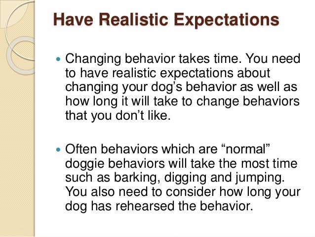 Have Realistic Expectations  Changing behavior takes time. You need to have realistic expectations about changing your do...