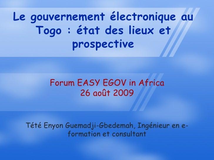 Le gouvernement électronique au     Togo : état des lieux et           prospective           Forum EASY EGOV in Africa    ...