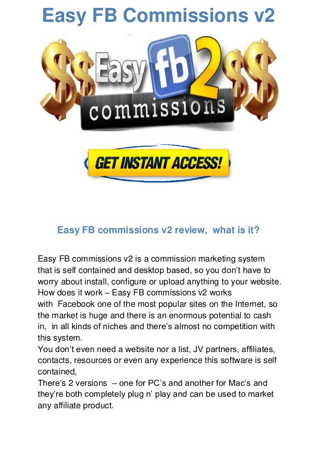 Easy FB Commissions v2Easy FB commissions v2 review, what is it?Easy FB commissions v2 is a commission marketing systemtha...