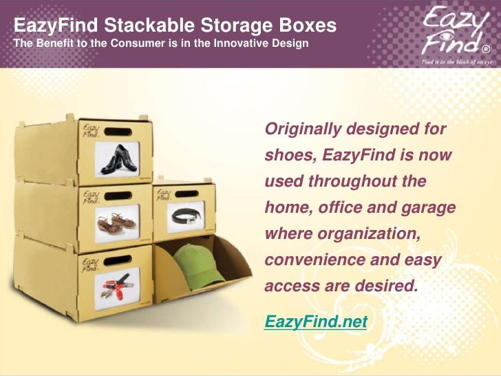 EazyFind Stackable Storage BoxesThe Benefit to the Consumer is in the Innovative Design<br />Originally designed for shoes...