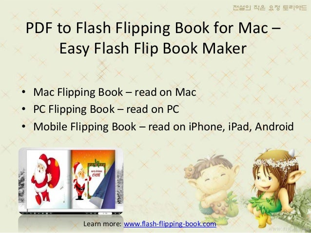 PDF to Flash Flipping Book for Mac –    Easy Flash Flip Book Maker• Mac Flipping Book – read on Mac• PC Flipping Book – re...