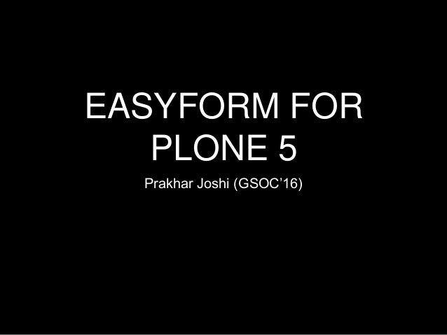 EASYFORM FOR PLONE 5 Prakhar Joshi (GSOC'16)