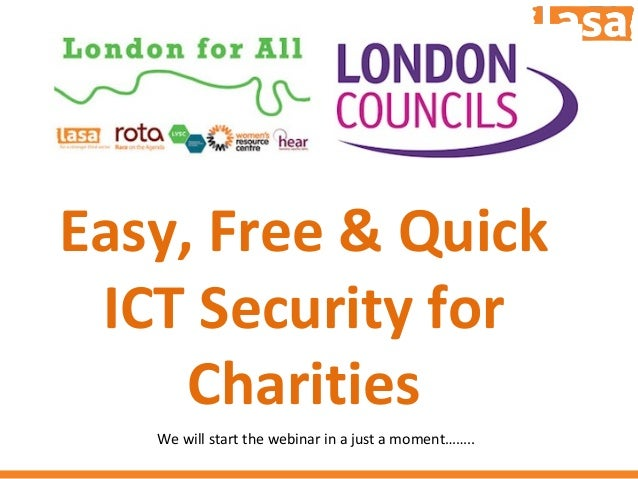 Easy, Free & Quick ICT Security for Charities We will start the webinar in a just a moment……..