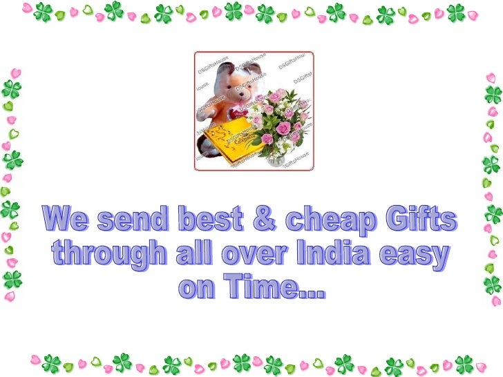 We send best & cheap Gifts through all over India easy on Time...