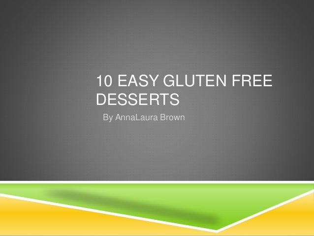 10 EASY GLUTEN FREE DESSERTS By AnnaLaura Brown
