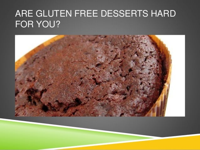ARE GLUTEN FREE DESSERTS HARD FOR YOU?