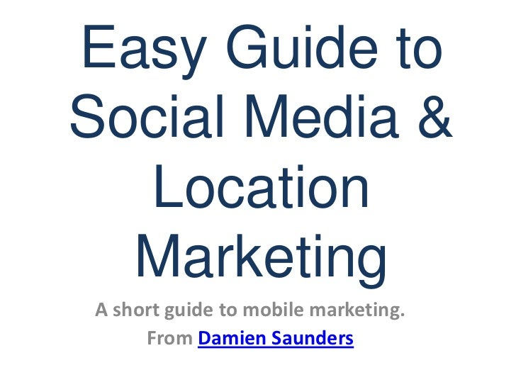 Easy Guide to Social Media & Location Marketing<br />A short guide to mobile marketing.<br />This work is licensed under t...