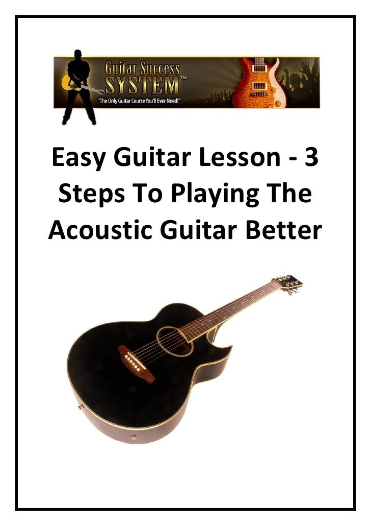 Easy Guitar Lesson - 3  Steps To Playing The Acoustic Guitar Better