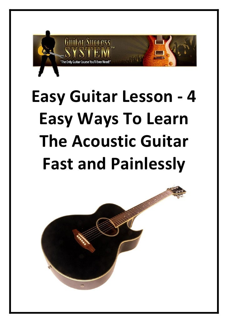 Easy Guitar Lesson - 4  Easy Ways To Learn  The Acoustic Guitar  Fast and Painlessly