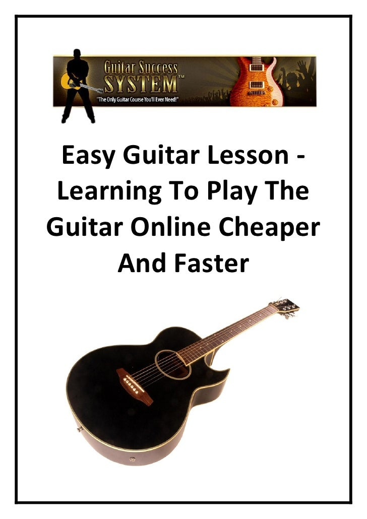 Easy Guitar Lesson -  Learning To Play The Guitar Online Cheaper       And Faster