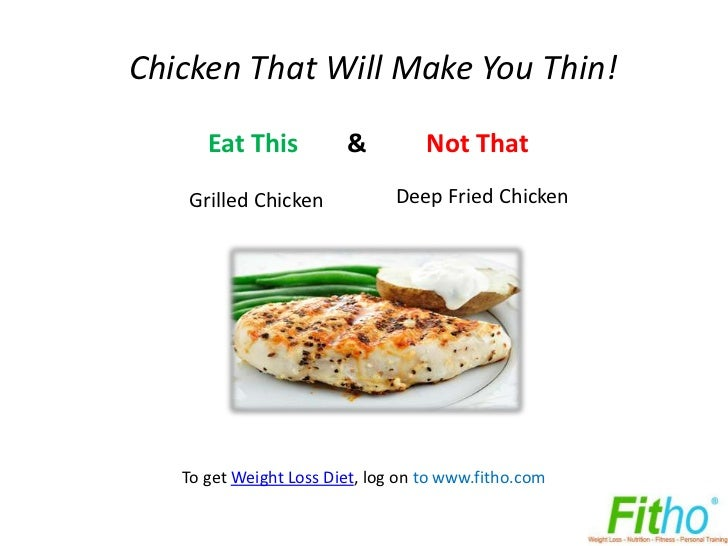 Chicken That Will Make You Thin!      Eat This          &          Not That   Grilled Chicken             Deep Fried Chick...
