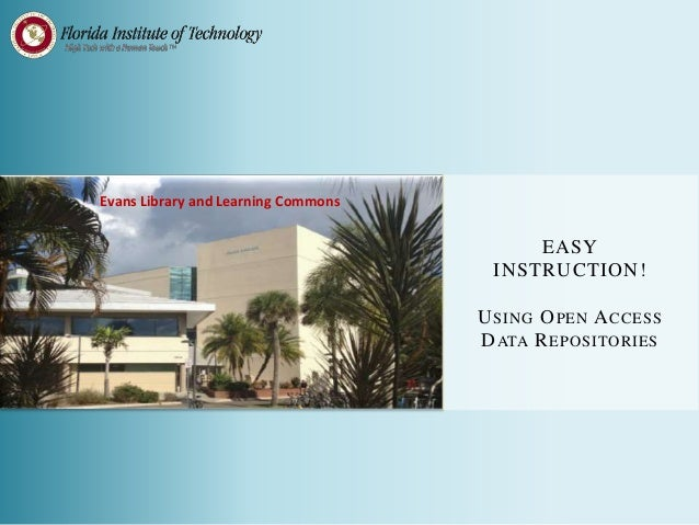 Evans Library and Learning Commons EASY INSTRUCTION! USING OPEN ACCESS DATA REPOSITORIES