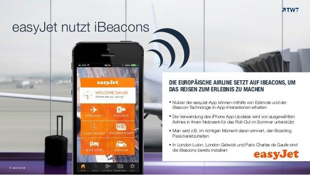 easyJet nutzt iBeacons © www.twt.de DIE EUROPÄISCHE AIRLINE SETZT AUF IBEACONS, UM DAS REISEN ZUM ERLEBNIS ZU MACHEN !! Nu...