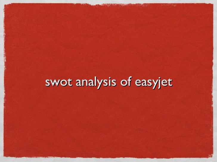 swot analysis on easyjet Pest analysis on easyjet airline company limited : easyjet airline company limited (styled as easyjet) is a british airline headquartered at london.