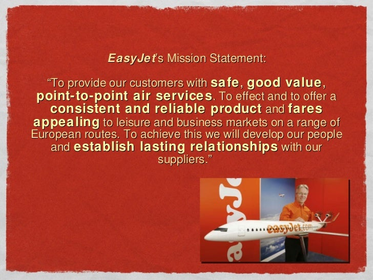 easyjet value proposition Easyjet's customer value proposition is based on providing low fares with customer orientated services using key resources and processes such as standardized fleets and online booking systems to maintain its cost structure which is a crucial component of its profit formula.