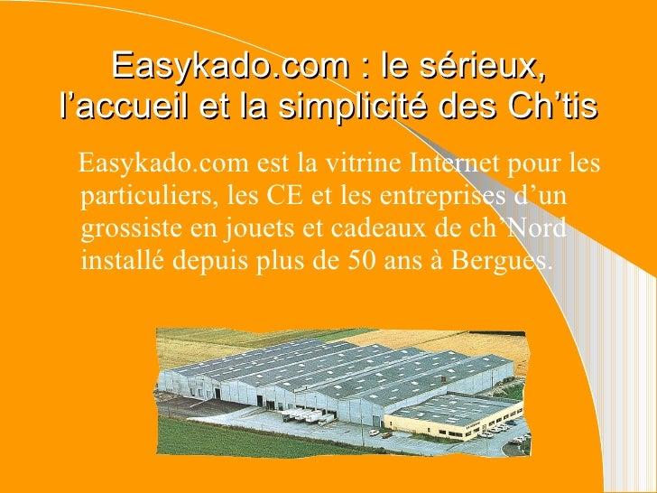 Easykado.com : le sérieux, l'accueil et la simplicité des Ch'tis <ul><li>Easykado.com est la vitrine Internet pour les par...