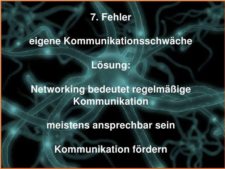 9. FehlerEigene Kontaktschwächen werden durch        Networking nicht gelöst.               Lösung: eigene Kontaktschwäche...