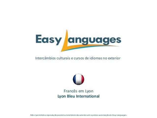 Intercâmbios culturais e cursos de idiomas no exterior Francês em Lyon Lyon Bleu International Não é permitida a reproduçã...