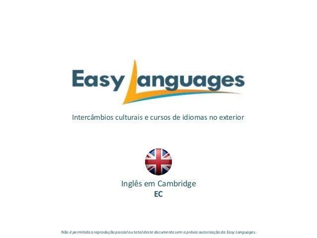 Intercâmbios culturais e cursos de idiomas no exterior Inglês em Cambridge EC Não é permitida a reprodução parcialou total...