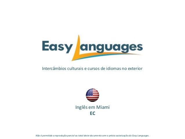 Intercâmbios culturais e cursos de idiomas no exterior Inglês em Miami EC Não é permitida a reprodução parcial ou total de...