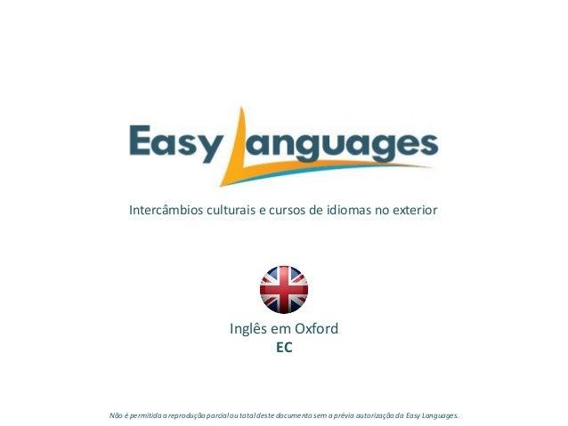 Intercâmbios culturais e cursos de idiomas no exterior Inglês em Oxford EC Não é permitida a reprodução parcialou total de...