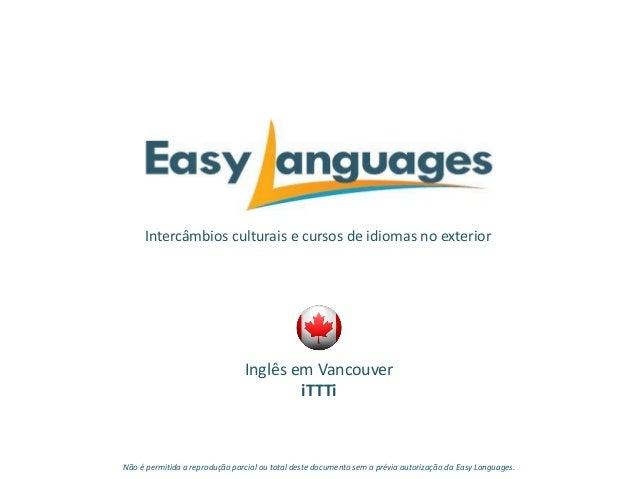 Intercâmbios culturais e cursos de idiomas no exterior Inglês em Vancouver iTTTi Não é permitida a reprodução parcial ou t...