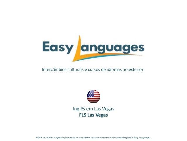 Intercâmbios culturais e cursos de idiomas no exterior Inglês em Las Vegas FLS Las Vegas Não é permitida a reprodução parc...