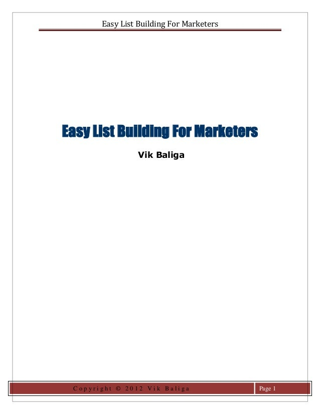 Easy List Building For MarketersEasy List Building For Marketers                Vik Baliga Copyright © 2012 Vik Baliga    ...