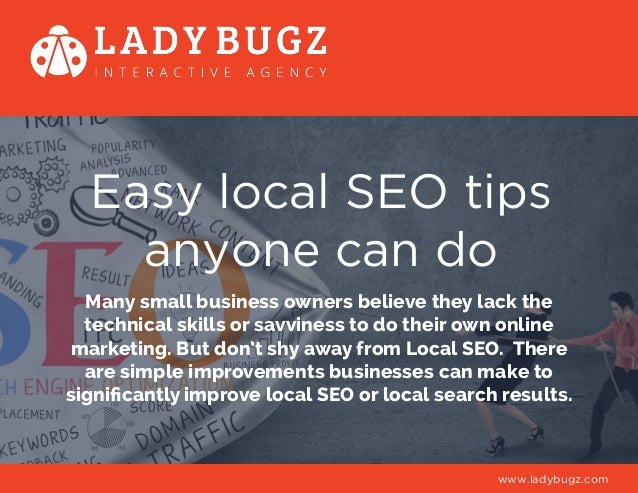 Easy local SEO tips anyone can do Many small business owners believe they lack the technical skills or savviness to do the...