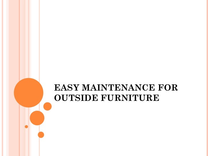 EASY MAINTENANCE FOR OUTSIDE FURNITURE