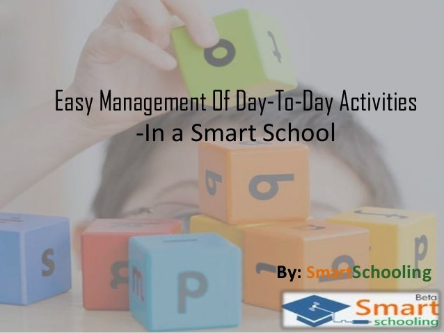 Easy Management Of Day-To-Day Activities -In a Smart School  By: SmartSchooling