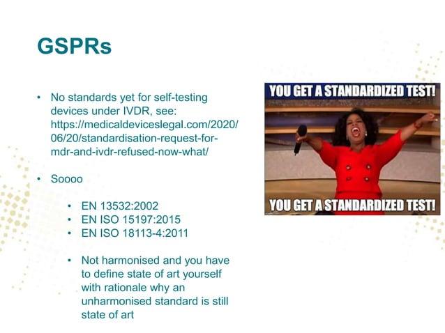 GSPRs • No standards yet for self-testing devices under IVDR, see: https://medicaldeviceslegal.com/2020/ 06/20/standardisa...