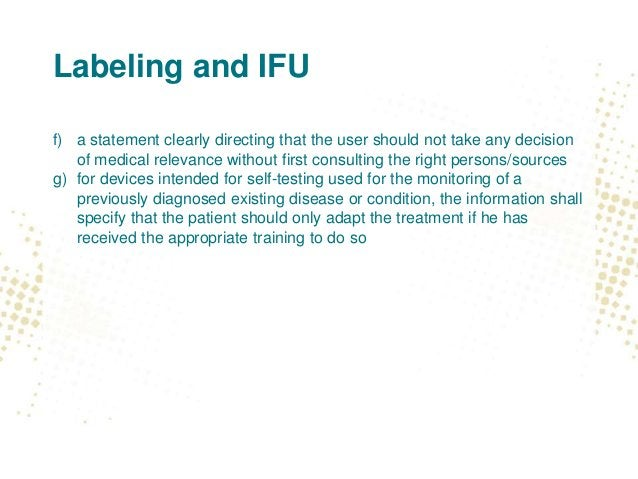 Labeling and IFU f) a statement clearly directing that the user should not take any decision of medical relevance without ...