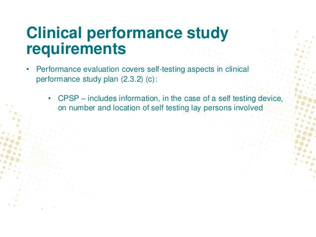 Clinical performance study requirements • Performance evaluation covers self-testing aspects in clinical performance study...