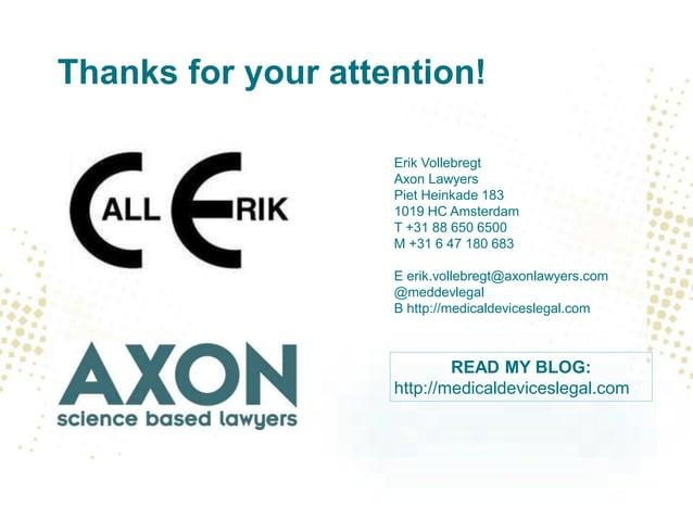 Thanks for your attention! Erik Vollebregt Axon Lawyers Piet Heinkade 183 1019 HC Amsterdam T +31 88 650 6500 M +31 6 47 1...