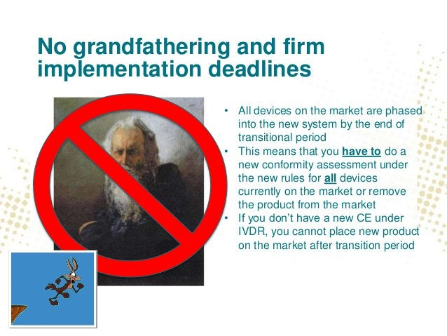 No grandfathering and firm implementation deadlines • All devices on the market are phased into the new system by the end ...