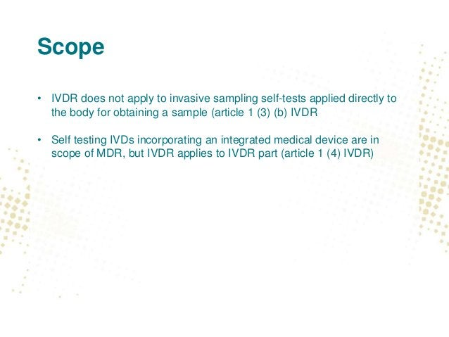 Scope • IVDR does not apply to invasive sampling self-tests applied directly to the body for obtaining a sample (article 1...