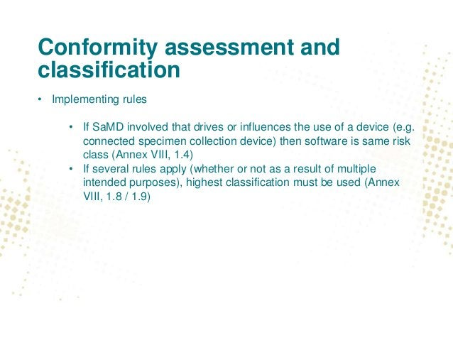 Conformity assessment and classification • Implementing rules • If SaMD involved that drives or influences the use of a de...